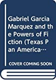 Garcia Marquez, Gabriel: Gabriel Garcia Marquez and the Powers of Fiction