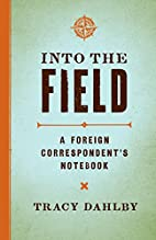 Into the Field: A Foreign Correspondent's…