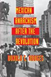 Hodges, Donald C.: Mexican Anarchism After the Revolution