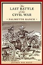 The Last Battle of the Civil War: Palmetto…