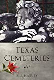 Harvey, Bill: Texas Cemeteries: The Resting Places of Famous, Infamous, and Just Plain Interesting Texans