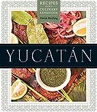 Yucatán: Recipes from a Culinary Expedition…