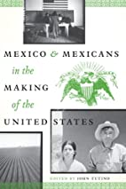 Mexico and Mexicans in the making of the…