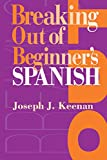 Keenan, Joseph J.: Breaking Out of Beginner&#39;s Spanish