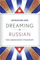 Dreaming in Russian: The Cuban Soviet…