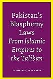 Abbas, Shemeem Burney: Pakistan's Blasphemy Laws: From Islamic Empires to the Taliban
