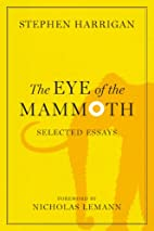 The Eye of the Mammoth: Selected Essays…