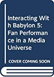 Jenkins, Henry: Interacting With Babylon 5: Fan Performance in a Media Universe