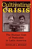 Murray, Douglas L.: Cultivating Crisis: The Human Cost of Pesticides in Latin America