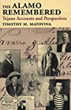 Matovina, Timothy M.: The Alamo Remembered: Tejano Accounts and Perspectives