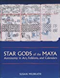 Milbrath, Susan: Star Gods of the Maya: Astronomy in Art, Folklore, and Calendars