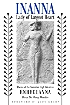 Inanna, Lady of Largest Heart : Poems of the…