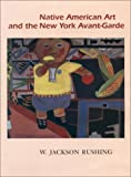 Rushing, W. Jackson: Native American Art and the New York Avant-Garde: A History of Cultural Primitivism
