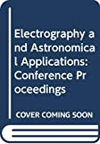 Texas: Electrography and Astronomical Applications: Proceedings of the Conference on Electrography and Astronomical Applications, Held by McDonald Observatory, March 11-12, 1974, University of Texas, Department of Astronomy, Austin, Texas