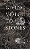 Parmenter, Barbara McKean: Giving Voice to Stones: Place and Identity in Palestinian Literature