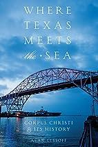 Where Texas Meets the Sea: Corpus Christi…