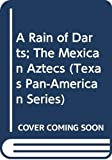 Brundage, Burr Cartwright: A Rain of Darts; The Mexican Aztecs: The Mexican Aztecs