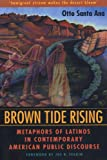 Santa Ana, Otto: Brown Tide Rising: Metaphors of Latinos in Contemporary American Public Discourse