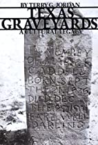 Texas Graveyards: A Cultural Legacy by Terry…