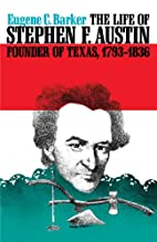 The Life of Stephen F. Austin, Founder of…