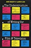 Brady, Ben: The Understructure of Writing for Film and Television