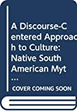 Urban, Greg: A Discourse-Centered Approach to Culture: Native South American Myths and Rituals (Texas Linguistics Series)