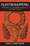 Whittaker, John C.: Flintknapping: Making and Understanding Stone Tools
