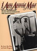 I Am Annie Mae: An Extraordinary Black Texas…