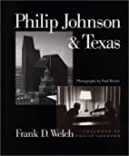 Philip Johnson & Texas by Frank D. Welch