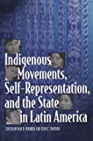 Warren, Kay B.: Indigenous Movements, Self-Representation, and the State in Latin America