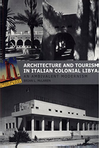 architecture-and-tourism-in-italian-colonial-libya-an-ambivalent-modernism-studies-in-modernity-and-national-identity