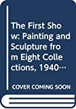 Brown, Julia: The First Show: Painting and Sculpture from Eight Collections, 1940-1980