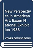Waldman, Diane: New Perspectives in American Art: Exxon National Exhibition 1983