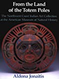 Jonaitis, Aldona: From the Land of the Totem Poles: The Northwest Coast Indian Art Collection at the American Museum of National History