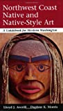 Averill, Lloyd J.: Northwest Coast Native and Native-Style Art: A Guidebook for Western Washington