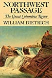 Dietrich, William: Northwest Passage: The Great Columbia River