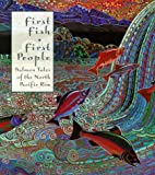 First Fish, First People: Salmon Tales of…