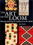 The Art of the Loom: Weaving, Spinning and…