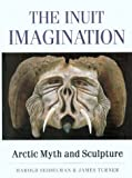 Turner, James: The Inuit Imagination: Arctic Myth and Sculpture