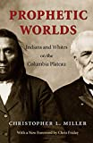 Miller, Christopher L.: Prophetic Worlds: Indians and Whites on the Columbia Plateau