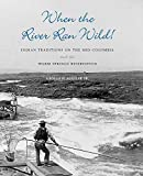 Aguilar, George W.: When The River Ran Wild!: Indian Traditions on the Mid-Columbia and the Warm Springs Reservation