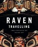 Augaitis, Daina: Raven Travelling: Two Centuries of Haida Art