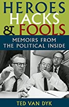 Heroes, Hacks, and Fools: Memoirs from the…
