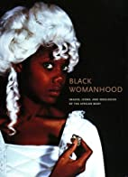 Black Womanhood: Images, Icons, and…