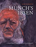 Munch's Ibsen: A Painter's Visions of a…