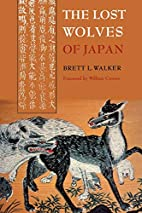 The Lost Wolves of Japan by Brett L. Walker