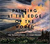 Foster, Tony: Painting at the Edge of the World: The Watercolours of Tony Foster