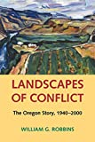 Robbins, William: Landscapes of Conflict: The Oregon Story, 1940-2000 (Weyerhaeuser Environmental Books)