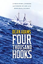 Four Thousand Hooks: A True Story of Fishing…