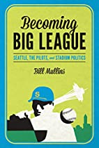 Becoming Big League: Seattle, the Pilots,…